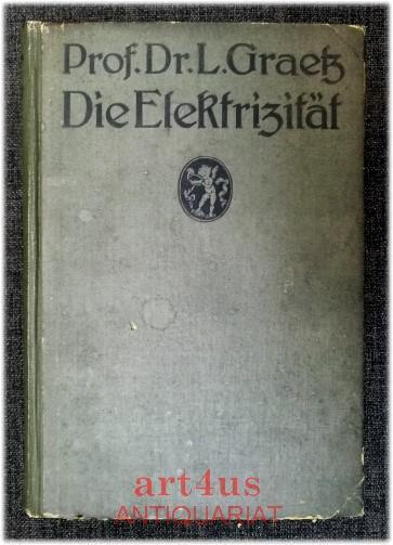 Die Elektrizität und ihre Anwendungen. Mit 717: Graetz, L.: