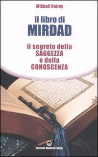 Il libro di Mirdad. Il segreto della saggezza e della conoscenza - Naimy Mikhail