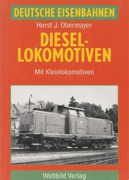 Diesellokomotiven. Mit Kleinlokomotiven. Deutsche Eisenbahnen.: Obermayer, Horst J.:
