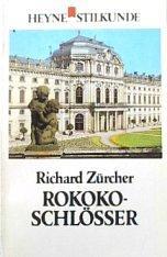 Rokoko-Schlösser. Mit Anmerkungen, Literaturverzeichnis und Register. -: Zürcher, Richard: