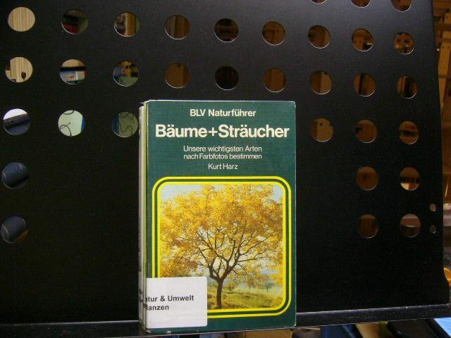 BLV Naturführer Bäume + Sträucher. Unsere wichtigsten: Harz, Kurt :