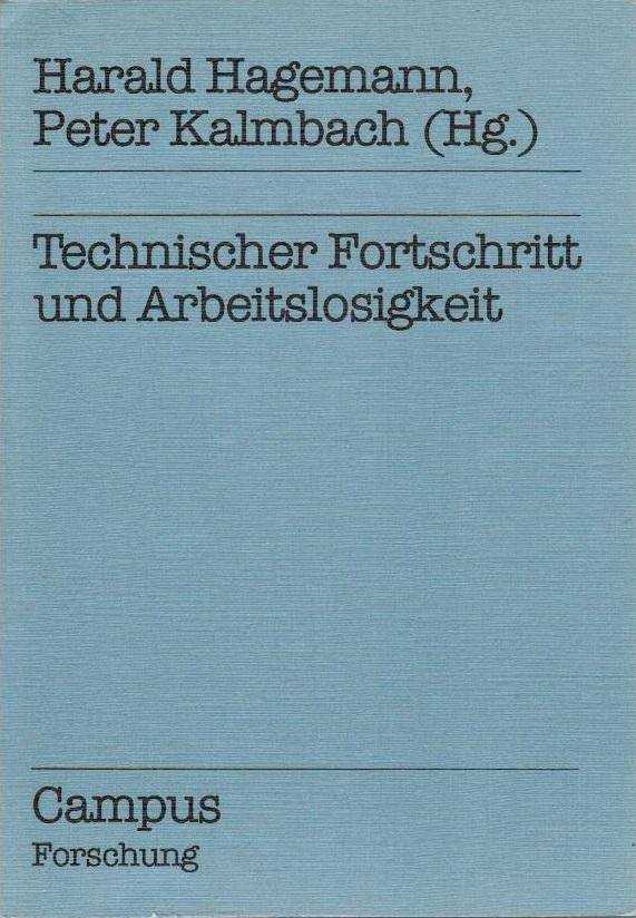 Technischer Fortschritt und Arbeitslosigkeit. Harald Hagemann ;: Hagemann, Harald (Herausgeber):