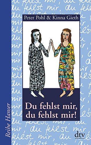 Du fehlst mir, du fehlst mir!. Peter Pohl & Kinna Gieth. Aus dem Schwed. von Birgitta Kicherer / dtv ; 62012 : Reihe Hanser - Gieth, Kinna (Verfasser) und Peter (Mitwirkender) Pohl