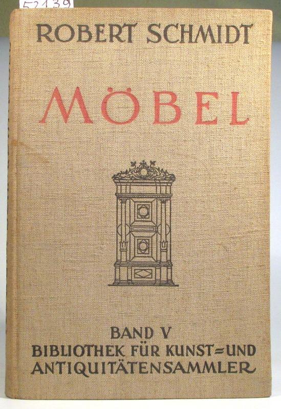 Möbel. Ein Handbuch für Sammler und Liebhaber.: Schmidt, Robert