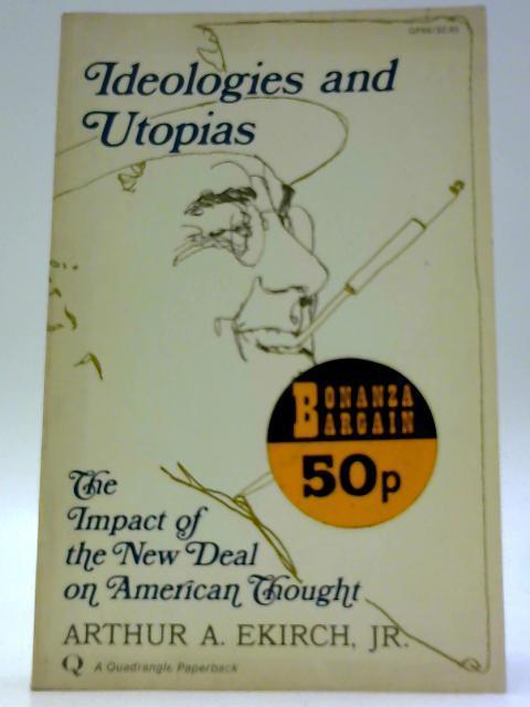 Ideologies and Utopias: Ekirch, Arthur A.