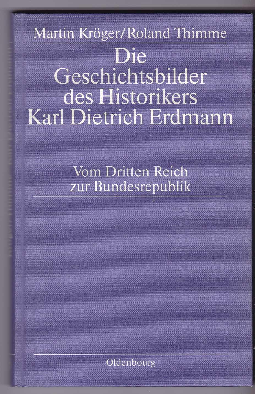 Die Geschichtsbilder des Historikers Karl Dietrich erdmann: Kröger, Martin; Thimme,