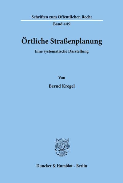 Örtliche Straßenplanung. : Eine systematische Darstellung.: Bernd Kregel