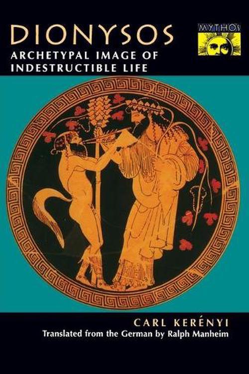 Dionysos: Archetypal Image of Indestructible Life (Paperback) - Carl Kerenyi