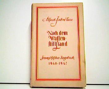 Nach dem Waffenstillstand. Französisches Tagebuch 1940-1942.: Alfred Fabre-Luce: