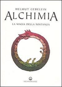 Alchimia. La magia della sostanza - Gebelein, Helmut