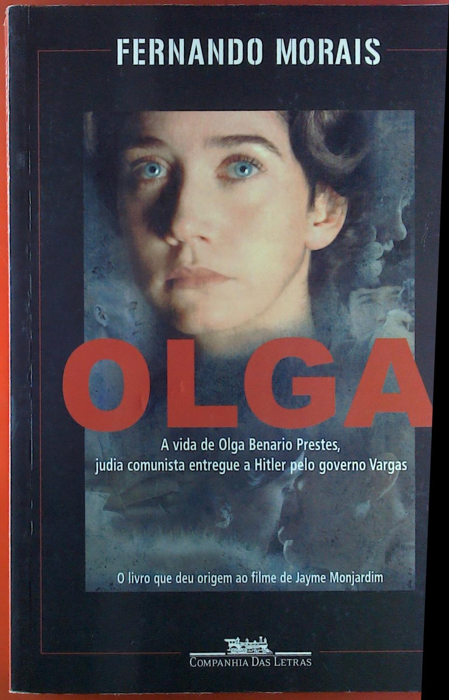Olga. A vida de Olga Benario Prestes, judia comunista entregue a Hitler pelo governo Vargas. - Fernando Morais