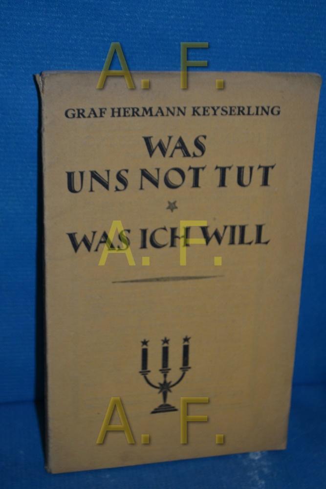 Was uns not tut : Was ich: Keyserling, Hermann: