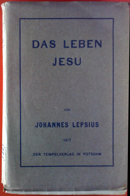 Das Leben Jesu.: Johannes Lepsius