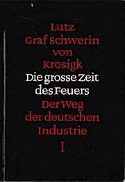 Die grosse Zeit des Feuers; Teil: Bd. 1: Der Weg der deutschen Industrie I. - Lutz Schwerin von Krosigk