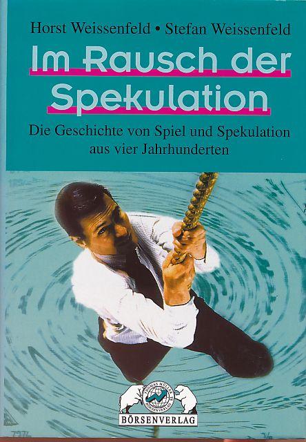 Im Rausch der Spekulation. die Geschichte von: Weissenfeld, Horst und