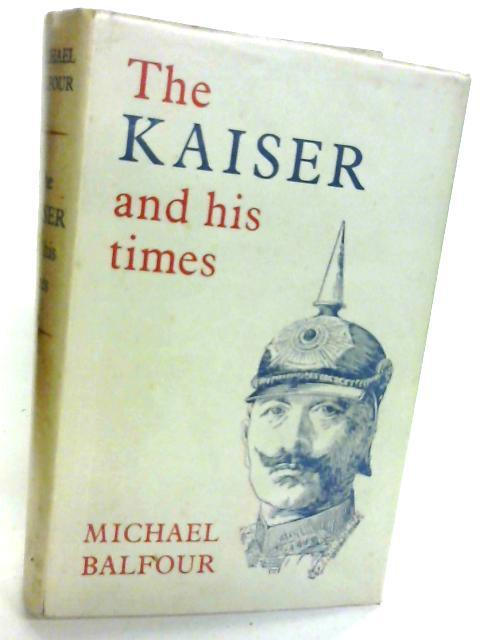 The Kaiser and his Times: Michael Balfour