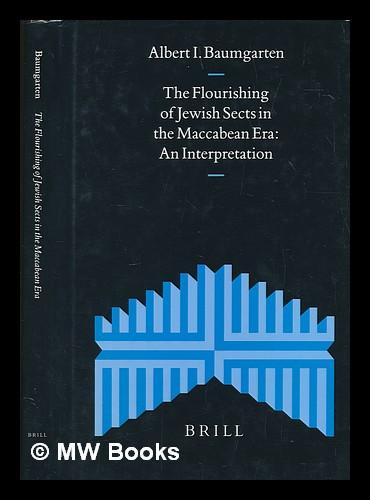 The flourishing of Jewish sects in the Maccabean era : an interpretation / by Albert I. Baumgarten - Baumgarten, Albert I