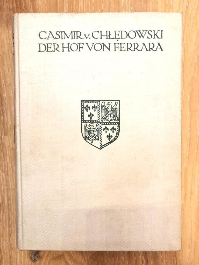 Der Hof von Ferrara Mit 32 Vollbildern: Chledowski, Casimir von: