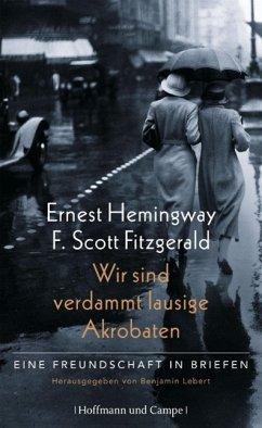 Wir sind verdammt lausige Akrobaten. Eine Freundschaft: Hemingway, Ernest (1899-1961)