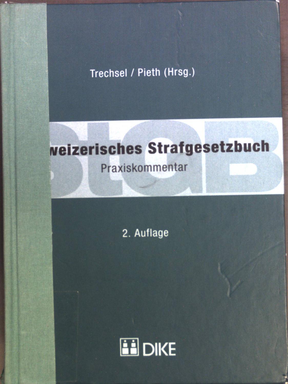 Schweizerisches Strafgesetzbuch : Praxiskommentar.: Trechsel, Stefan: