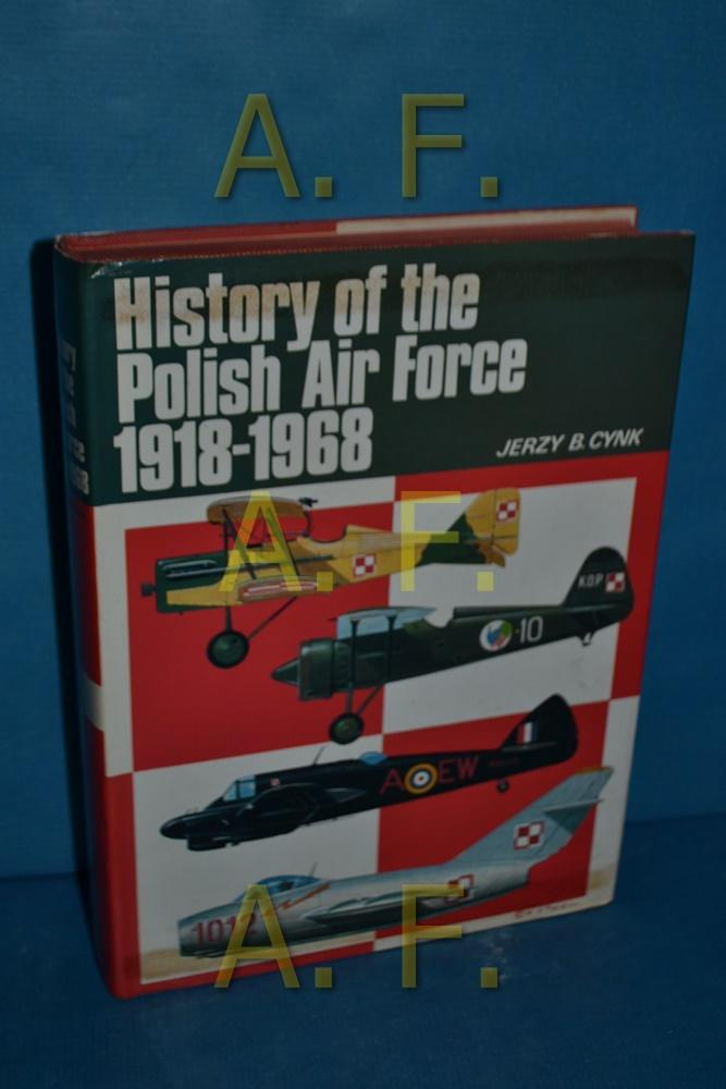 History of the Polish Air Force 1918-1968: Cynk, Jerzy B.:
