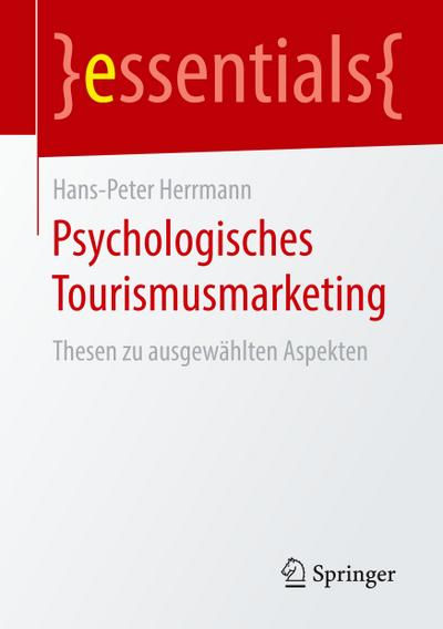 Psychologisches Tourismusmarketing : Thesen zu ausgewählten Aspekten: Hans-Peter Herrmann