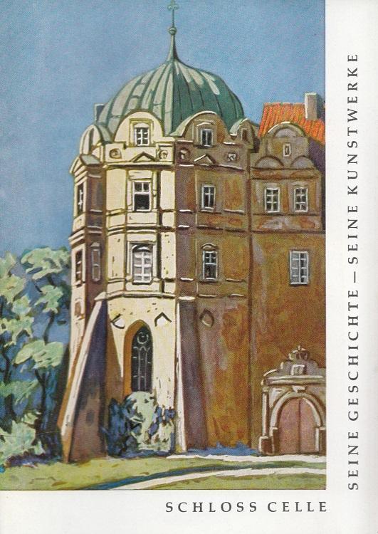 Schloss Celle - Seine Geschichte und seine: Schmidt, Robert: