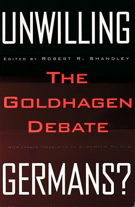 Unwilling Germans? The Goldhagen debate. With essays transl. by Jeremiah Riemer. - Shandley, Robert R. (Ed.)