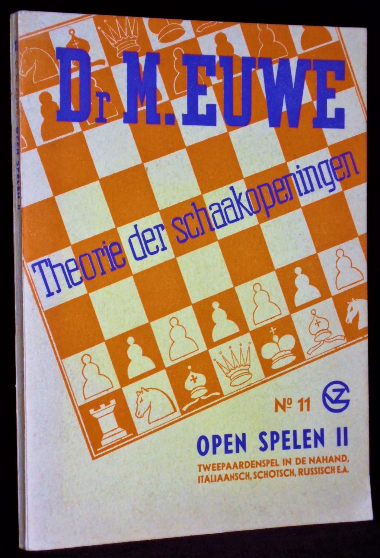 Theorie der Schaakopeningen. No. 11 Open Spelen: Euwe, M.: