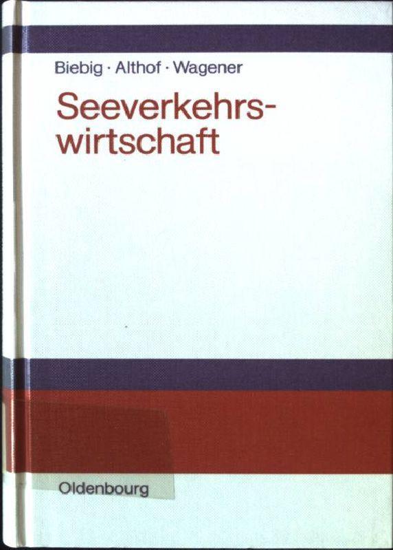 Seeverkehrswirtschaft : Kompendium.: Biebig, Peter, Wolfgang