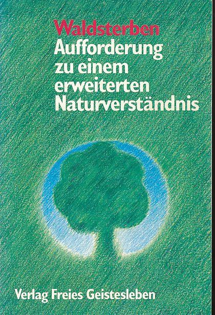 Waldsterben. Aufforderung zu einem erweiterten Naturverständnis. Denk-: Schnell, Günter R.,