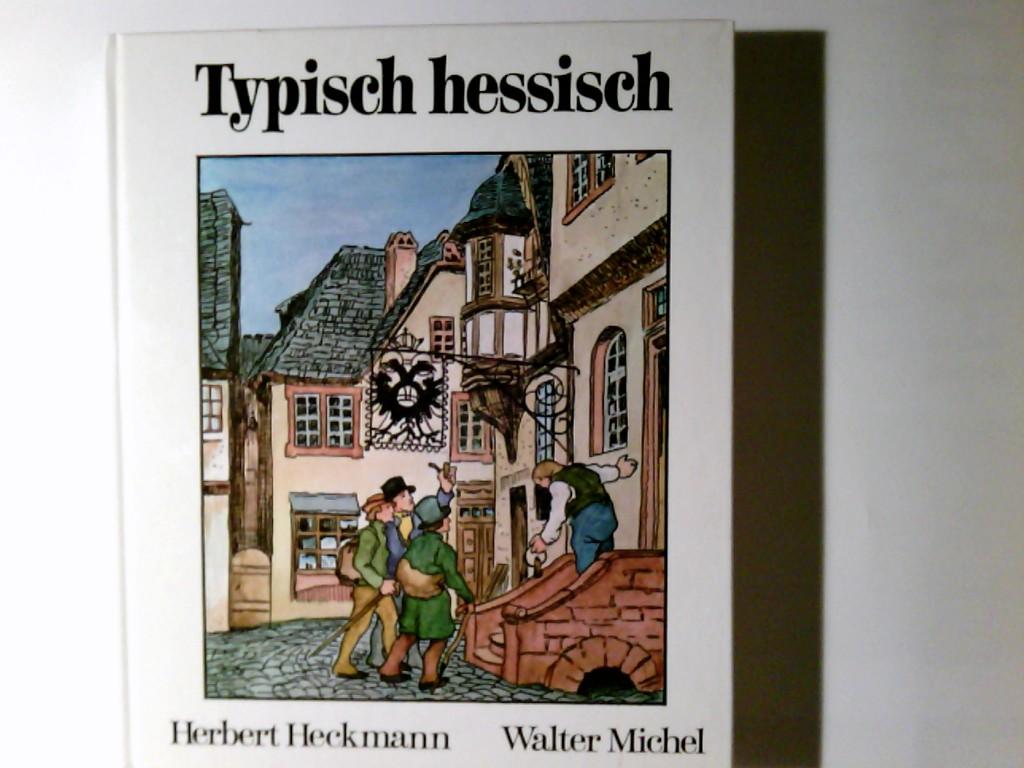 Typisch hessisch : Kreuz- u. Querzüge durch: Heckmann, Herbert: