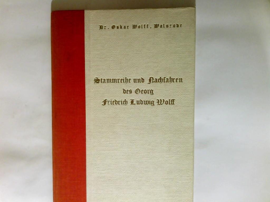 Stammreihe und Nachfahren des Georg Friedrich Ludwig: Wolff, Oskar Dr.: