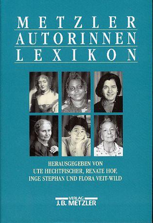 Metzler-Autorinnen-Lexikon. - Hechtfischer, Ute, Renate Hof Inge Stephan (Hrsg.) u. a.
