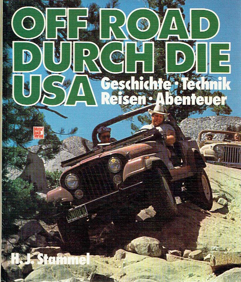 Off road durch die USA: Geschichte, Technik,: Stammel, Heinz J