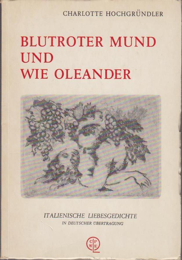 Blutroter Mund und wie Oleander : ital.: Hochgründler, Charlotte: