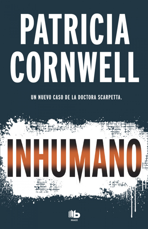 INHUMANO Doctora Kay Scarpetta 23 - Cornwell, Patricia