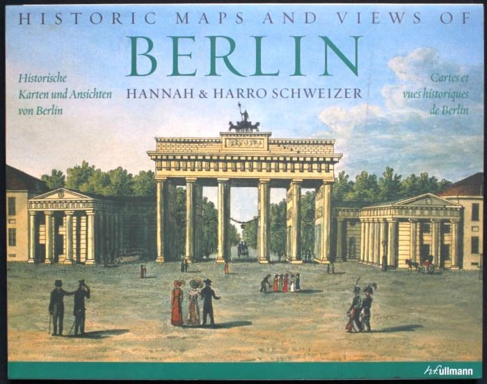 Historic Maps and Views of Berlin. Historische: Schweizer, Hannah &