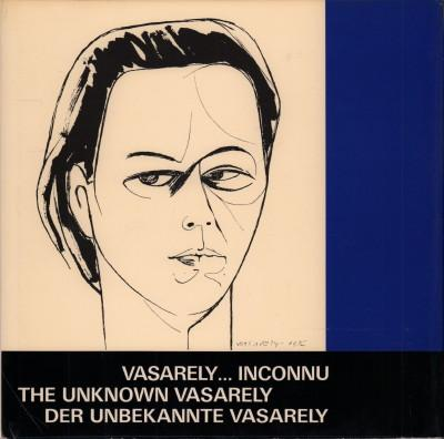 Vasarely . inconnu. / The unknown Vasarely: Vasarely, Victor: