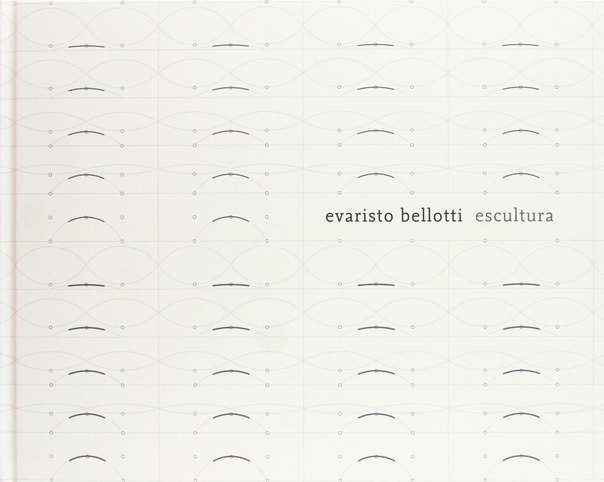 Evaristo Bellotti. Escultura - Bellotti, Evaristo/Garcia Garcia, Auroradir.