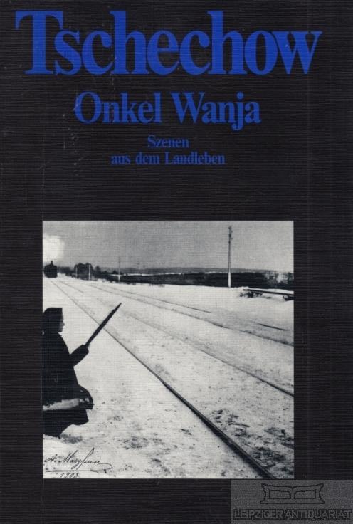 Onkel Wanja. Szenen aus dem Landleben in: Tschechow, Anton.