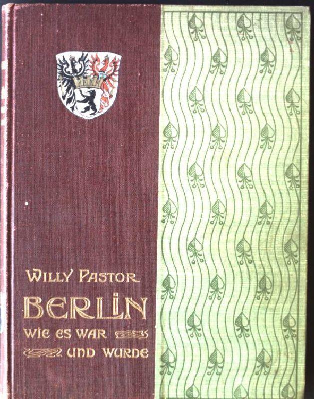 Berlin wie es war und wurde: Pastor, Willy: