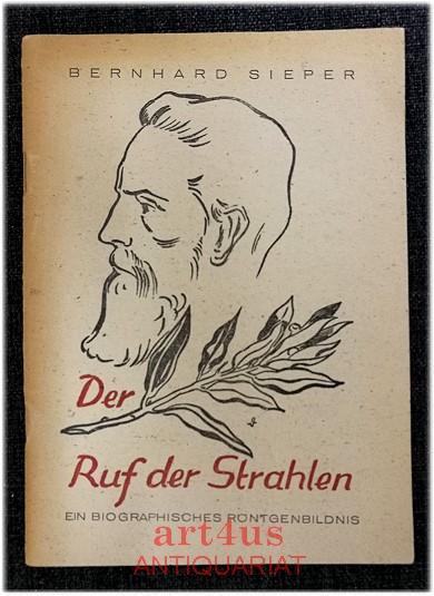 Der Ruf der Strahlen : Ein biographisches: Sieper, Bernhard: