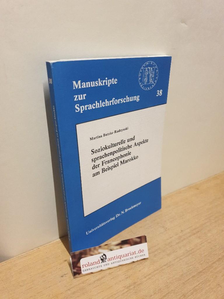 Soziokulturelle und sprachenpolitische Aspekte der Francophonie am Beispiel Marokko - Butzke-Rudzynski, Martina