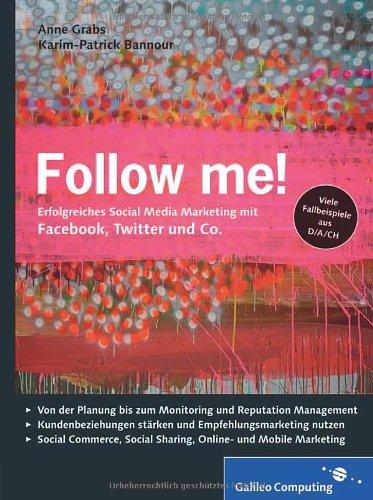 Follow me!: Social Media Marketing mit Facebook, Twitter, XING, YouTube und Co. Inkl. Empfehlungsmarketing, Crowdsourcing und Social Commerce (Galileo Computing) - Grabs, Anne und Karim-Patrick Bannour