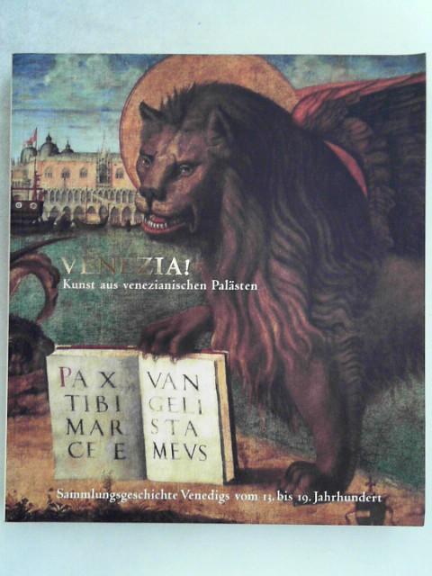Venezia! Kunst aus venezianischen Palästen. Sammlungsgeschichte Venedigs: Jutta, Frings: