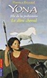Yona, fille de la préhistoire - le dieu cheval - Reynaud, Florence