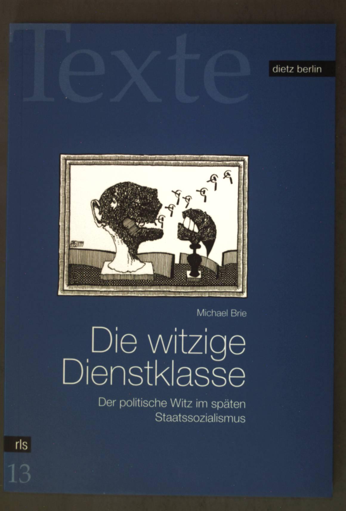 Die witzige Dienstklasse : der politische Witz im späten Staatssozialismus. Rosa-Luxemburg-Stiftung: Texte ; 13 - Brie, Michael
