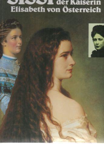 Sissi. Das Leben der Kaiserin Elisabeth von Österreich. Bildband. - Rome, Lucienne