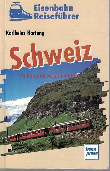 Eisenbahn Reiseführer Schweiz, Unterwegs im Bahnland Nr.: Hartung, Karlheinz